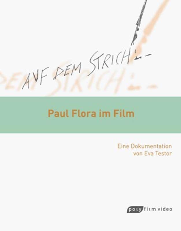 """""""Auf dem Strich"""" lautet der Titel des Dokumentarfilms von Eva Testor zum Leben Paul Floras."""